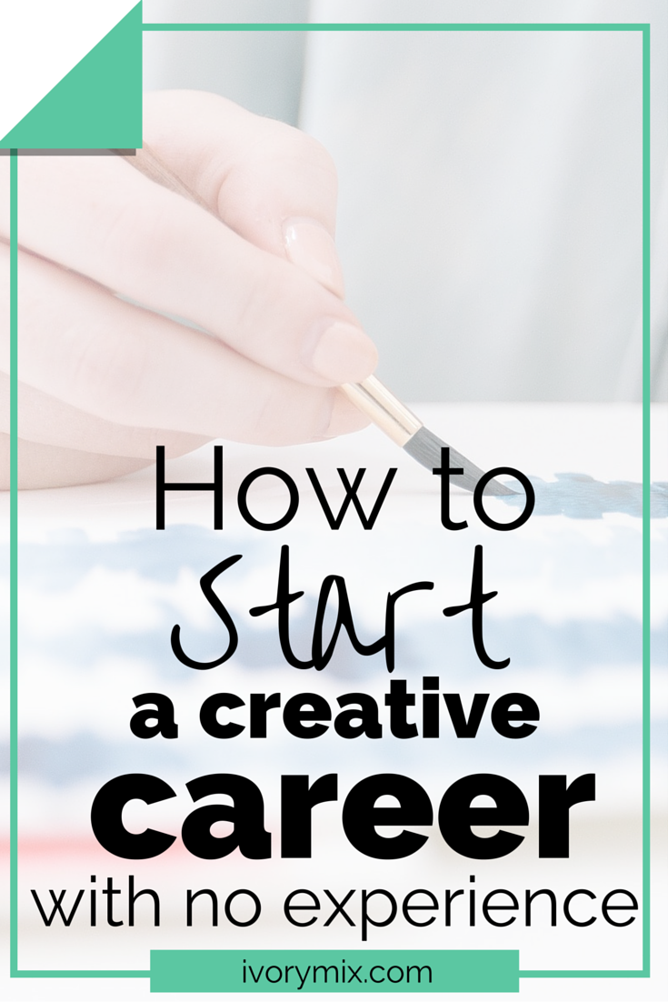 How to start a creative career with no experience