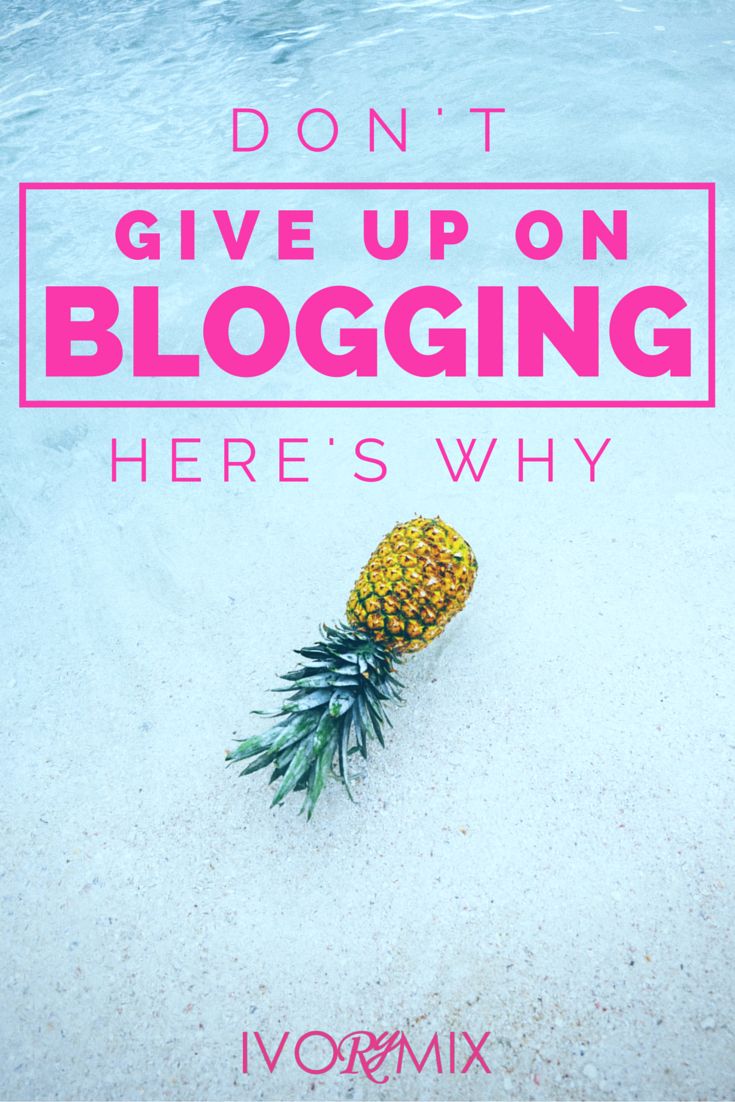 don't give up on blogging, here's why