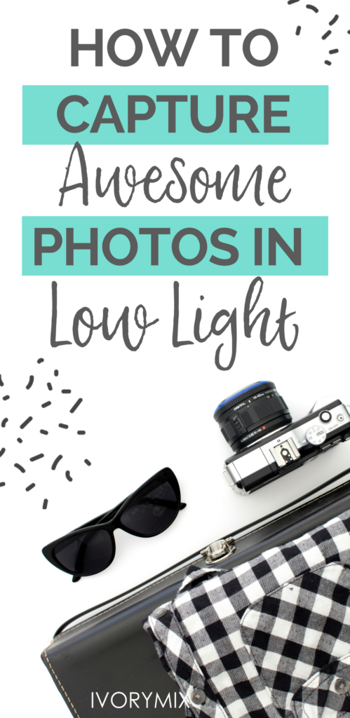 how to take photos in low light that still look great for your blog