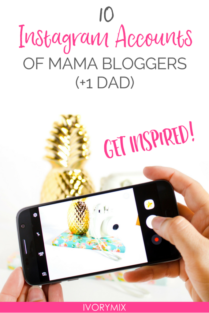 10 instagram accounts to follow of mom bloggers and one dad to help you get inspired to hustle
