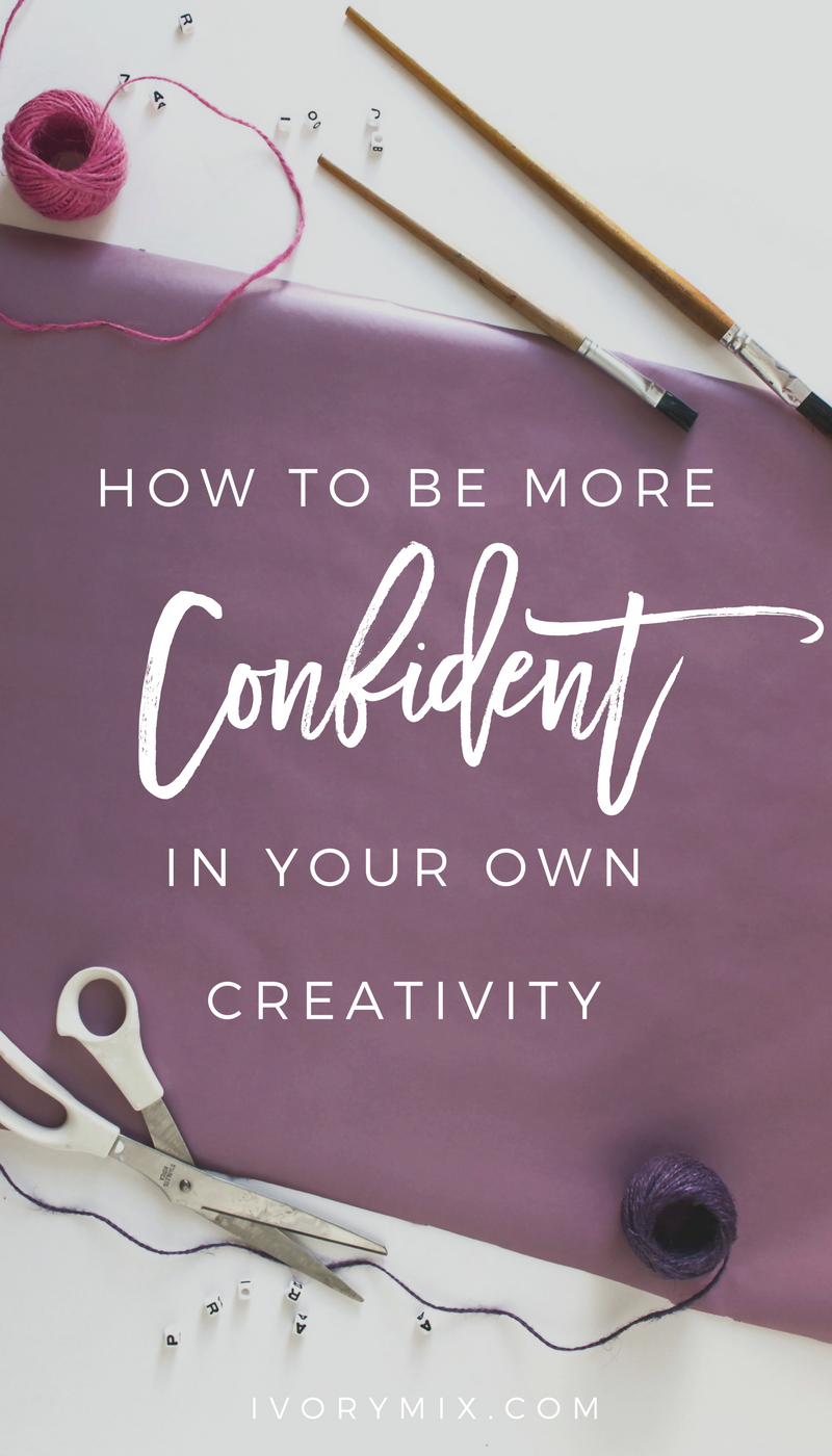 how to be more confident in your own creativity