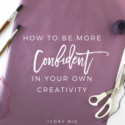 Focus on your own creative life and how to build confidence