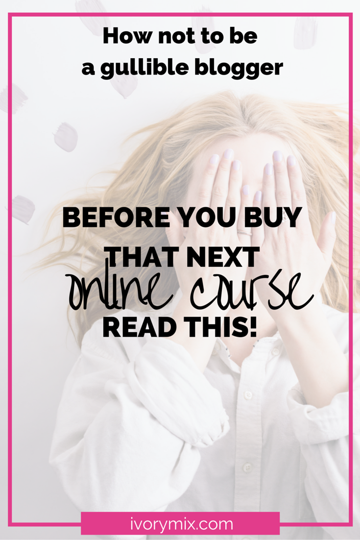 Don't be a gullible blogger. Read this before you buy that next online course!