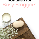 Quick skin care tips and routines for busy people, bloggers, and business owners