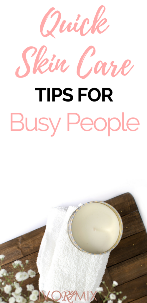 Quick skin care tips for busy people bloggers and business owners