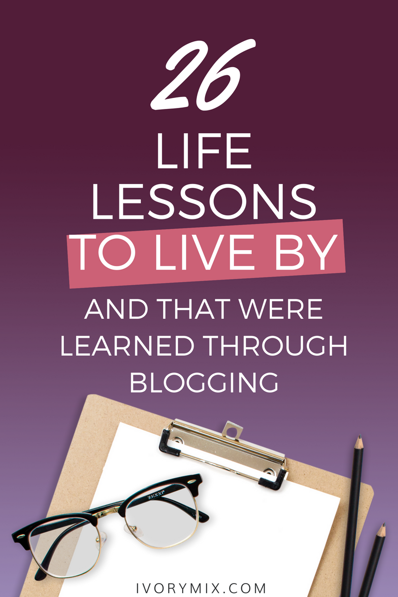 26 Life lessons to live by, that were learned through blogging