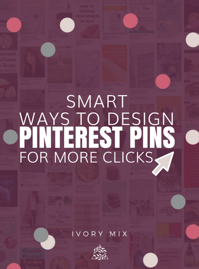 5 Smart Ideas to Improve your Pinterest Pin Designs (for More Clicks)