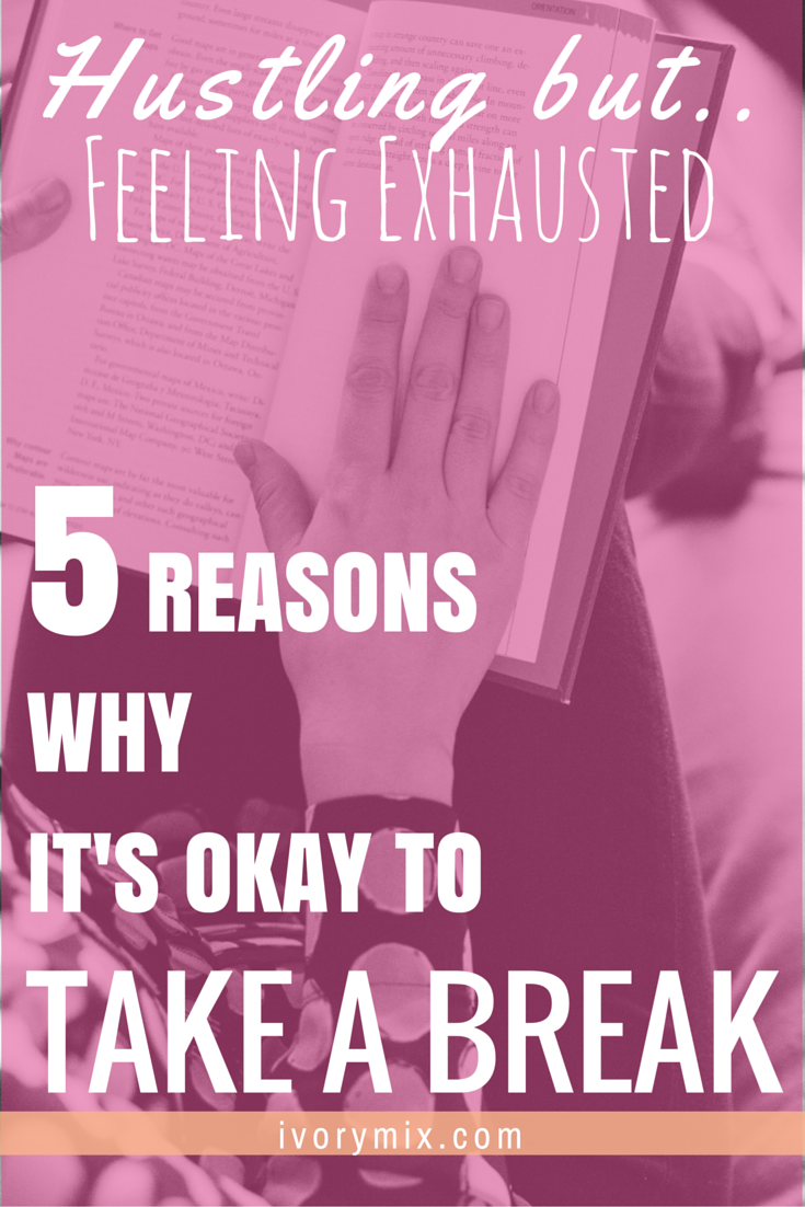 Exhausted and 5 reasons why its okay to take a break