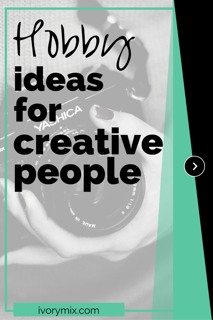hobby ideas for those creative people