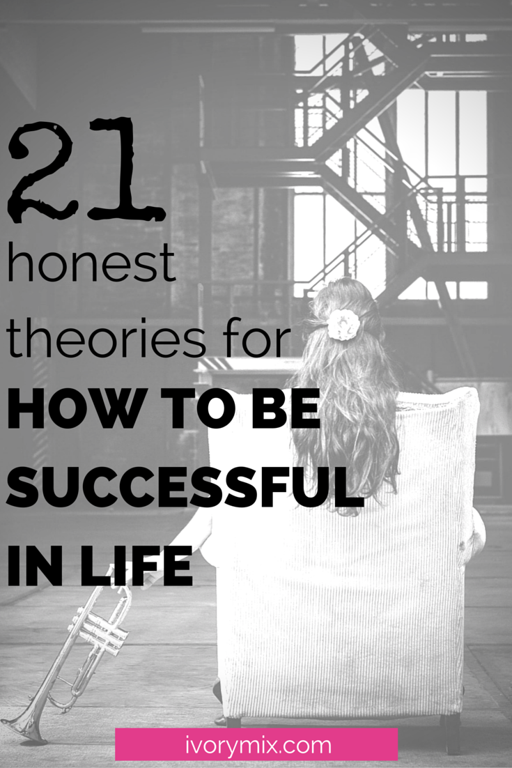 21 honest theories for how to be successful in life