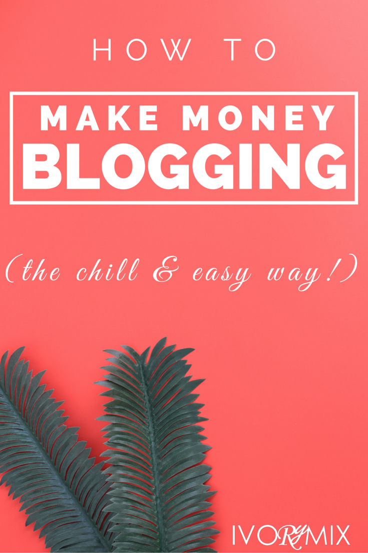 How to make money blogging the chill and easy way