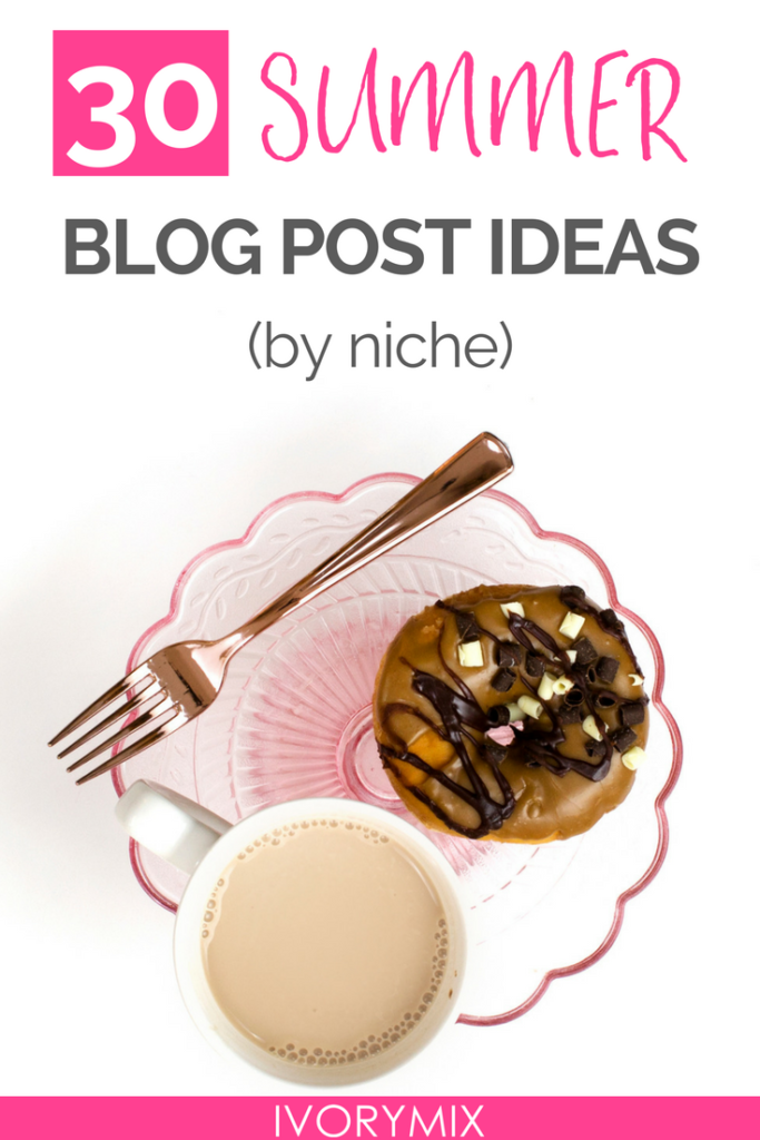 30 Summer Blog Post Ideas Organized by niche to help you plan your content ahead of time