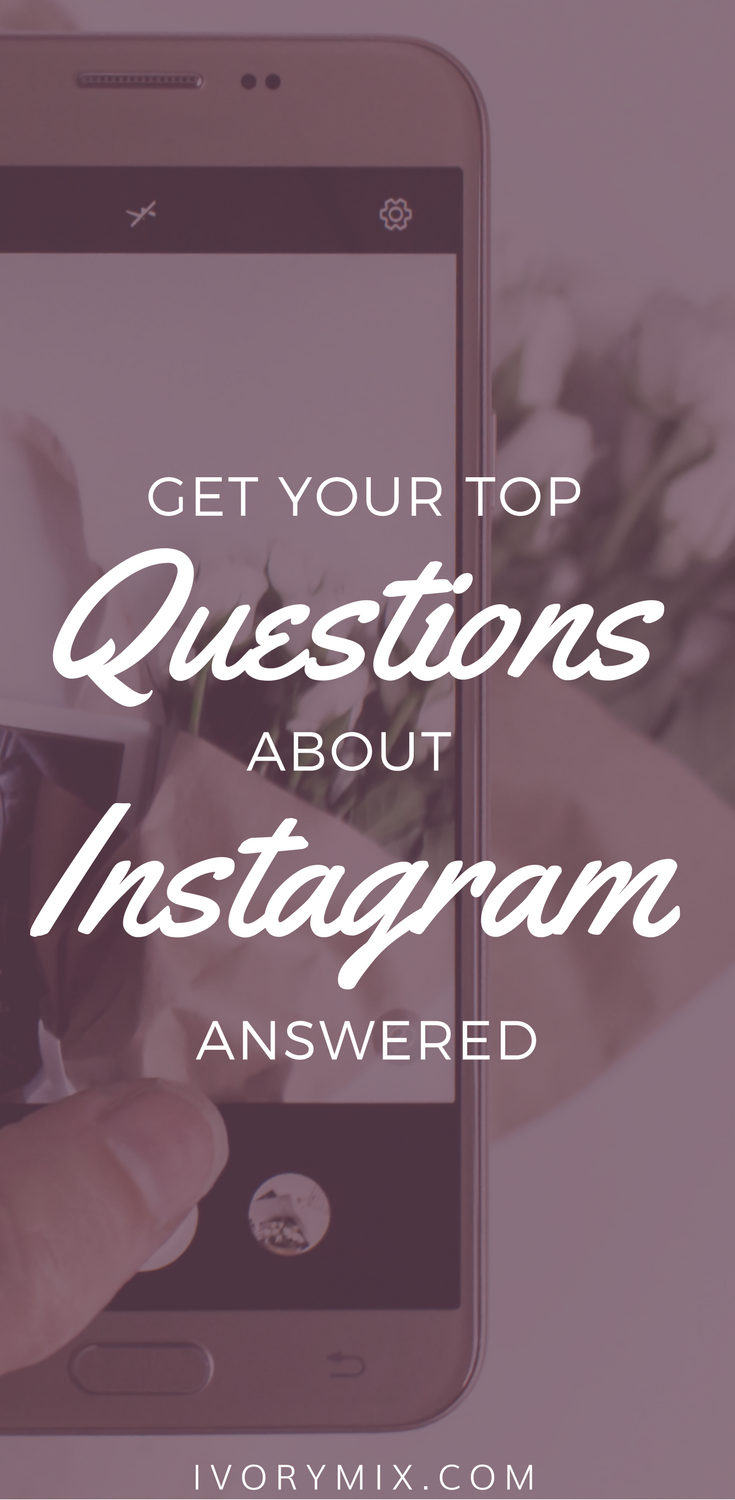 Your Top Questions Answered About Instagram ⋆ Ivory Mix
