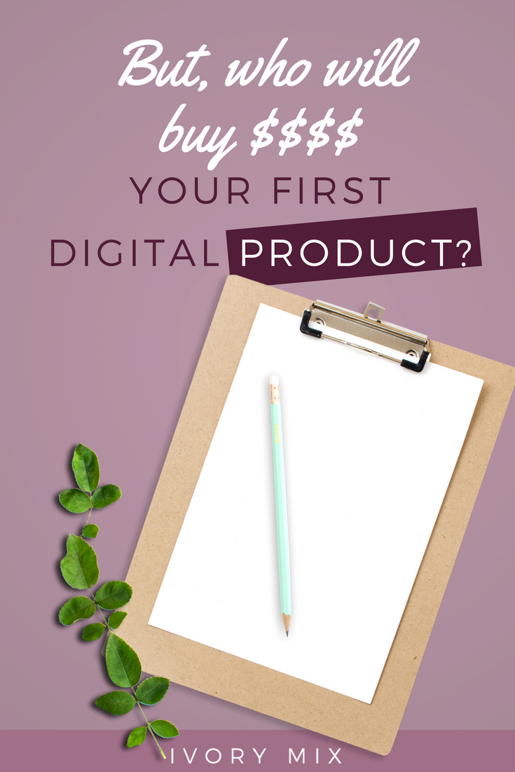 who will buy your first digital product?