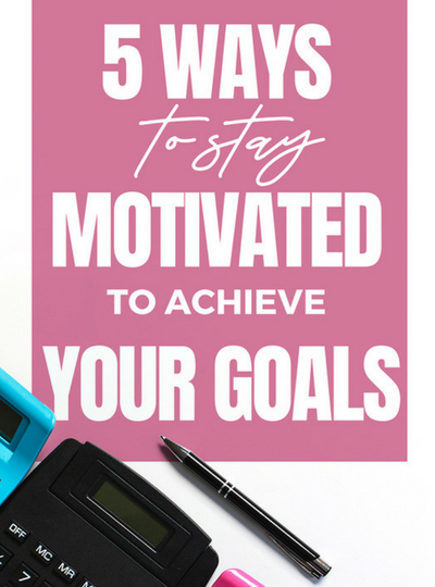 achieve your goals and stay motivated