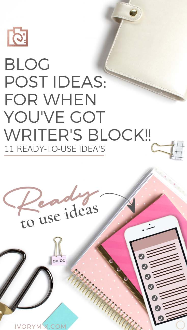 Blog Post and list of content Ideas for when you've got writer's block