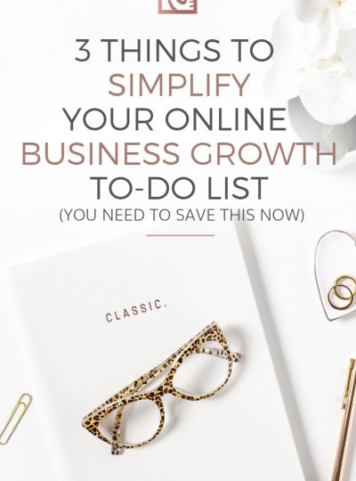 3 things to simplify your online business growth (stop the overwhelm)