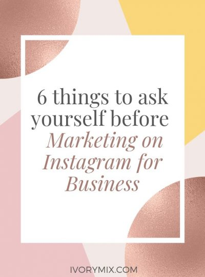 6 things to ask yourself before marketing on instagram for business