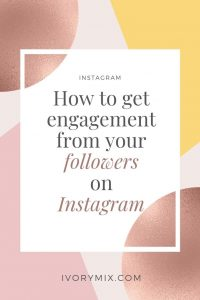 how to get your followers to engage with your content on Instagram