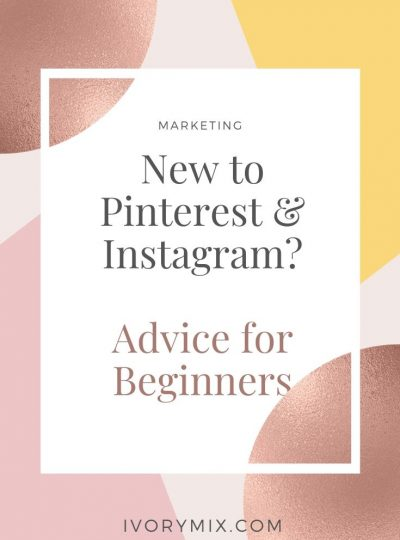 Advice for bloggers and small business owners just starting out on instagram and pinterest for new accounts beginners