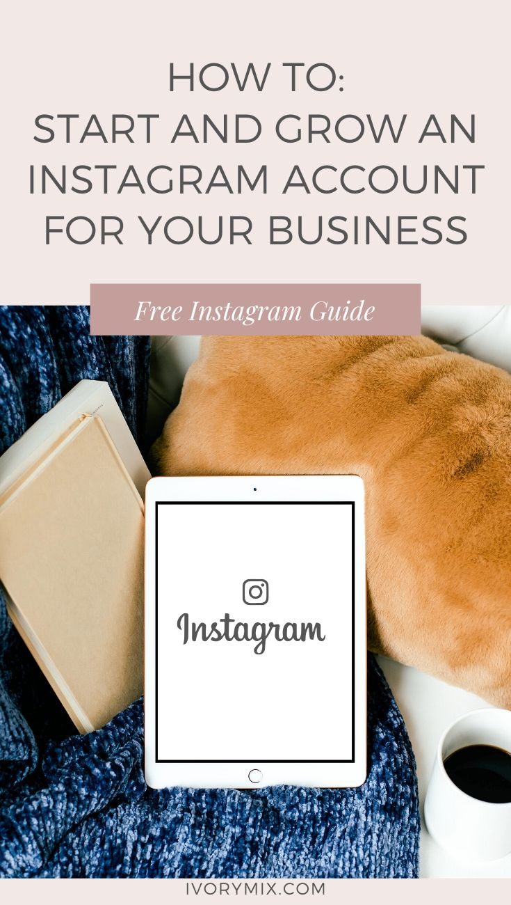 How to start and grow an Instagram Account for your Business - Get more Subscribers, clients, traffic to your blog and website with this marketing strategy for Instagram