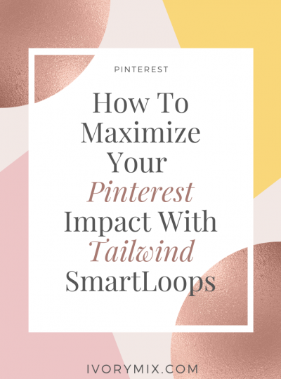 how to maximise your pinterest impact with tailwind smartloops