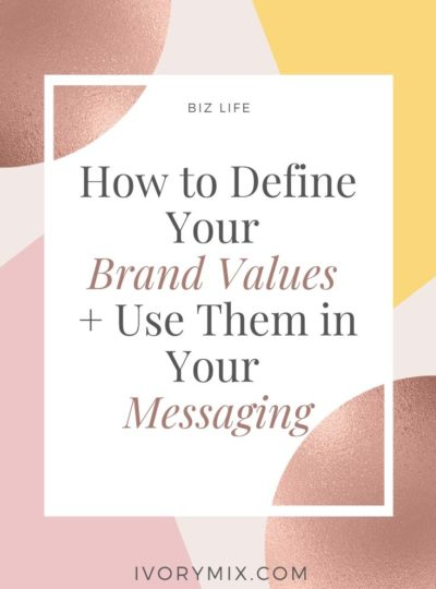 How to Define Your Brand Values + Use Them in Your Messaging