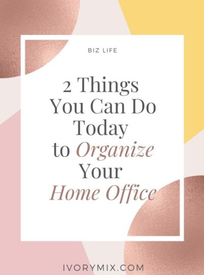 2 Things You Can Do Today (and Every Day) to Organize Your Home Office