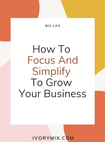 How To Focus And Simplify To Grow Your Business